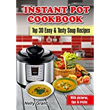 Instant Pot Cookbook: Top 30 Easy & Tasty Soup Recipes (English Edition)