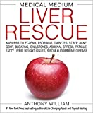 Medical Medium Liver Rescue: Answers to Eczema, Psoriasis, Diabetes, Strep, Acne, Gout, Bloating, Gallstones, Adrenal St
