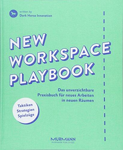 New Workspace Playbook: Das unverzichtbare Praxisbuch für neues Arbeiten in neuen Räumen