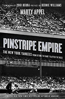 Pinstripe Empire: The New York Yankees from Before the Babe to After the Boss par [Appel, Marty]
