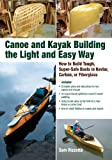 Canoe and Kayak Building the Light and Easy Way: How to Build Tough, Super-Safe Boats in Kevlar, Carbon, or Fiberglass