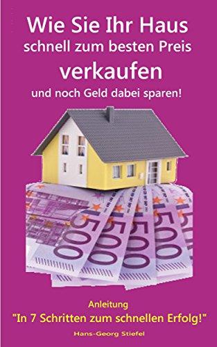 Wie Sie Ihr Haus schnell zum besten Preis verkaufen und noch Geld dabei sparen!: Anleitung: In 7 Schritten zum schnellen Erfolg! (Hausverkauf privat und ohne Makler 2)