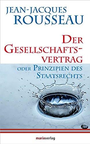 Der Gesellschaftsvertrag: Oder Prinzipien des Staatsrechts (Kleine Philosophische Reihe)