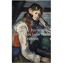 Twenty Paintings Why Kids Love Paul Cezanne (English Edition)