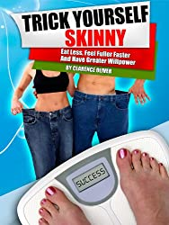 Trick Yourself Skinny: Eat Less, Feel Fuller Faster, and Have Greater Willpower (English Edition)