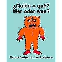 ¿Quién o qué? Wer oder was? : Libro ilustrado para niños Español (Latinoamérica)-Alemán (Edición bilingüe)