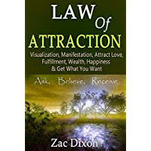 Law Of Attraction: (Newest Edition) Visualization, Manifestation, Attract Love, Fulfillment, Wealth, Happiness & Get What You Want ($1000+ Worth Of Free ... one free coaching session) (English Edition)