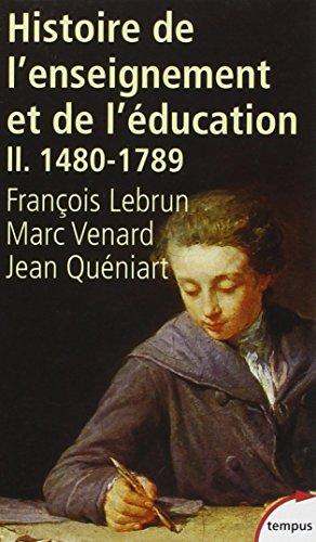 Histoire de l'enseignement et de l'éducation (1480-1789), tome 2 par François LEBRUN