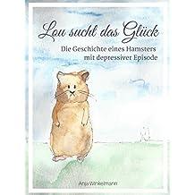 Lou sucht das Glück: Die Geschichte eines Hamsters mit depressiver Episode