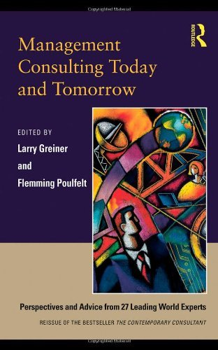 Management Consulting Today and Tomorrow: Perspectives and Advice from 27 Leading World Experts by Flemming Poulfelt (Editor), Larry E. Greiner (Editor) (21-Dec-2009) Paperback