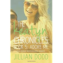 Adore Me: Volume 5 (The Keatyn Chronicles) by Jillian Dodd (2014-03-16)