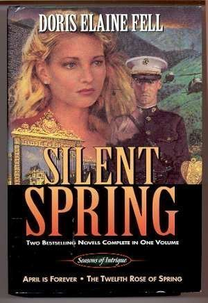 Silent Spring: April is Forever/The Twelfth Rose of Spring (Seasons of Intrigue 3-4) by Doris Elaine Fell (2000-04-03)