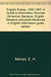 English Drama, 1900-1950: A Guide to Information Sources (American literature, English literature and world literatures in English information guide series)