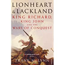 Lionheart and Lackland: King Richard, King John and the Wars of Conquest by Frank McLynn (4-Oct-2007) Paperback