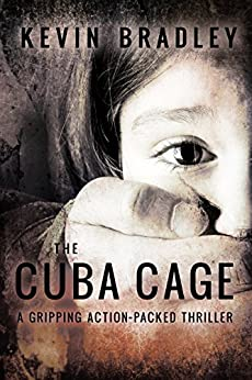 The Cuba Cage: A compelling page-turner, shocking and thrilling. Its fast pace will keep you gripped to the very end. (English Edition) par [Bradley, Kevin]