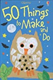 50 Things to Make and Do (Usborne Activities)