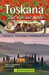 Toskana - Zeit für das Beste: Highlights - Geheimtipps - Wohlfühladressen