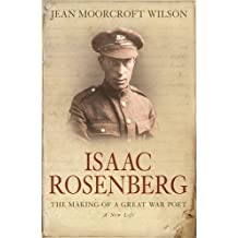 Isaac Rosenberg: The Making Of A Great War Poet by Jean Moorcroft Wilson (2009-02-05)