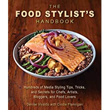 The Food Stylist's Handbook: Hundreds of Media Styling Tips, Tricks, and Secrets for Chefs, Artists, Bloggers, and Food Lovers