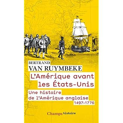 L'Amérique avant les Etats-Unis : Une histoire de l'Amérique anglaise (1497-1776)