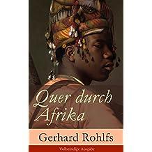 Quer durch Afrika - Vollständige Ausgabe: Die Erstdurchquerung der Sahara vom Mittelmeer zum Golf von Guinea 1865 - 1867