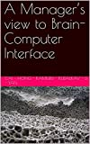 A Manager's view to Brain-Computer Interface (English Edition)