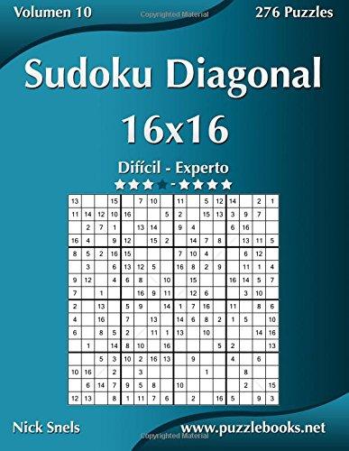 Sudoku Diagonal 16x16 - Difícil a Experto - Volumen 10 - 276 Puzzles: Volume 10
