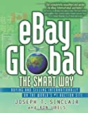 eBay Global the Smart Way: Buying and Selling Internationally on the World's #1 Auction Site: Buying and Selling Internationally on the World's Number 1 Auctions Site