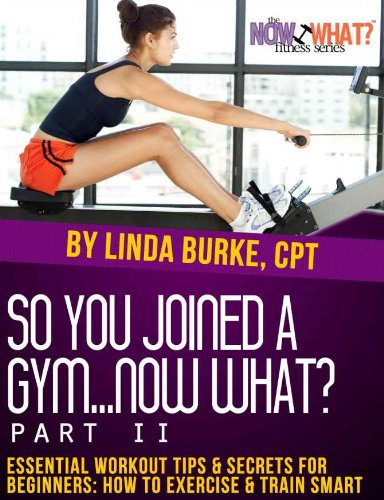 So You Joined a Gym...Now What? Part II Essential Workout Tips and Secrets for Beginners (The Now What? Fitness Series Book 7) (English Edition) por Linda Burke