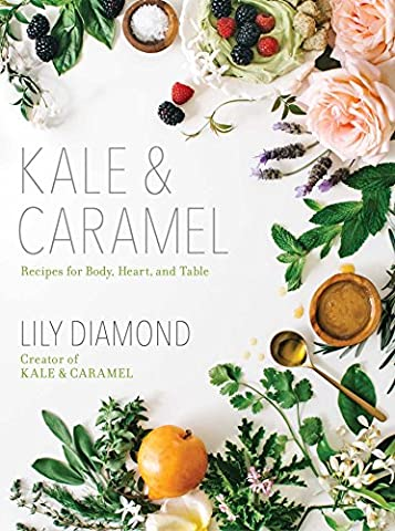 Kale & Caramel: Recipes for Body, Heart, and