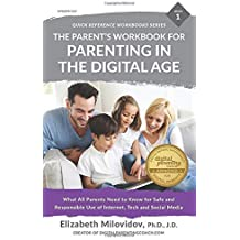 The Parent's Workbook for Parenting in the Digital Age: What all parents need to know for safe and responsible use of internet, tech and social media: Volume 1 (Quick Reference Workbooks)