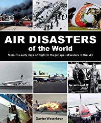 Air Disasters of the World: From the Early Days of Flight to the Jet Age - Disasters in the Sky