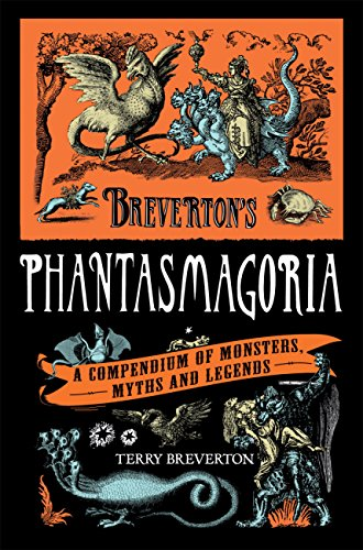 Breverton's Phantasmagoria: A Compendium of Monsters, Myths and Legends (English Edition)