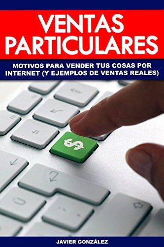 Ventas particulares: Motivos para vender tus cosas por internet (y ejemplos de ventas reales) (Ganar dinero extra con marketplaces nº 1) por Javi González