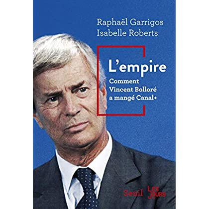 L'Empire. Comment Vincent Bolloré a mangé Canal+ (DOCUMENTS (H.C))