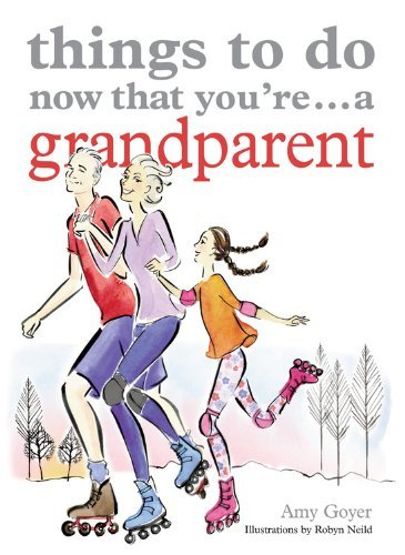 Portada del libro Things to Do Now That You're ... a Grandparent (Things to Do Now You're) by Amy Goyer (2009-07-15)