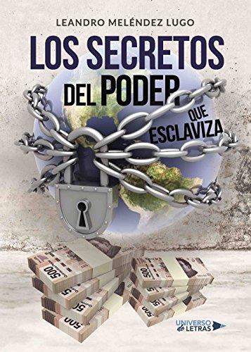 Los secretos del poder que esclaviza por Leandro Meléndez Lugo
