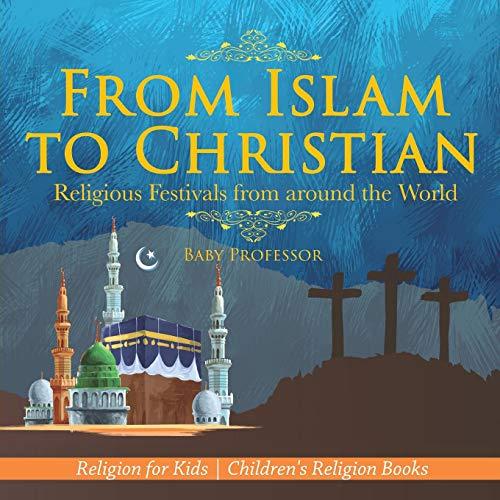 From Islam to Christian - Religious Festivals from around the World - Religion for Kids | Children's Religion Books