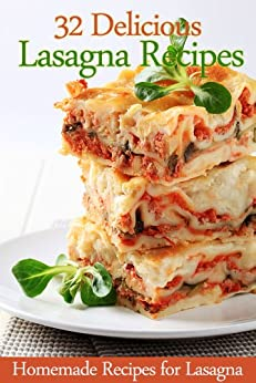 32 Delicious Lasagna Recipes - Homemade Recipes for Lasagna (English Edition) von [Cooking Penguin]