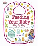 Feeding Your Baby Day by Day (Dk): Written by Fiona Wilcock, 2014 Edition, Publisher: Dorling Kindersley [Hardcover]