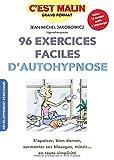 96 exercices faciles d'autohypnose, c'est malin : S'apaiser, bien dormir, surmonter ses blocages,...