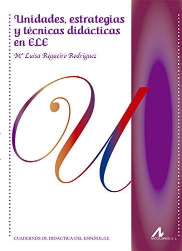 Unidades, estratégias y técnicas didacticas en ELE por María Luisa Regueiro Rodriguez