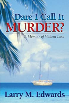Dare I Call It Murder?: A Memoir of Violent Loss (English Edition) von [Edwards, Larry]