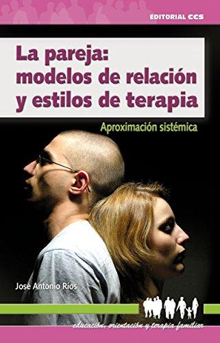 La pareja: modelos de relación y estilos de terapia (Educación, orientación y terapia familiar)