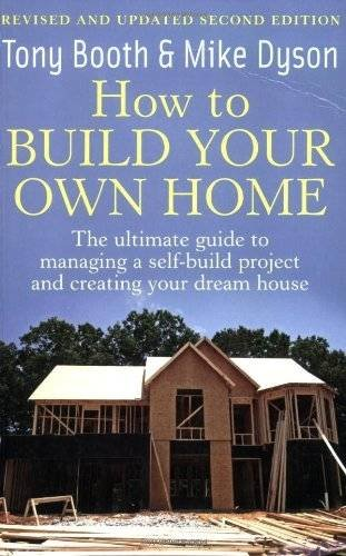 How to Build Your Own Home: 2nd edition: The Ultimate Guide to Managing a Self-build Project and Creating Your Dream House