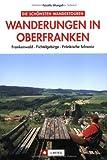 Die schönsten Wanderungen in Oberfranken - Tassilo Wengel