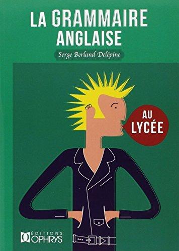 La grammaire anglaise au lycée : De la 2e au baccalauréat by Serge Berland-Delépine (2006-08-31)