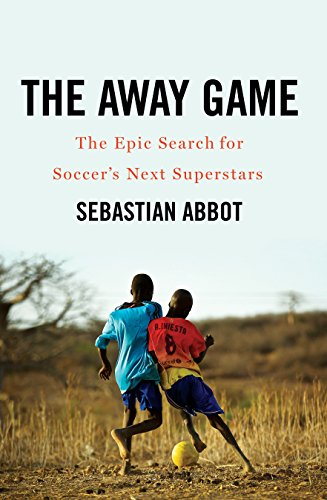The Away Game: The Epic Search for Soccer's Next Superstars (Epic Sport-fußball)