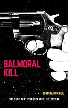 Balmoral Kill: A Sean Miller Adventure by [Bainbridge, John]