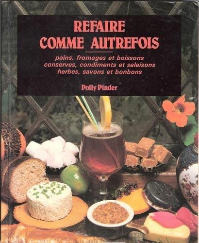 Refaire comme autrefois : pains, fromages et boissons, conserves, condiments et salaisons, herbes, s